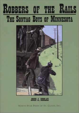 Robbers of the Rails: The Sontag Boys of Minnesota (0878391932) by John Koblas