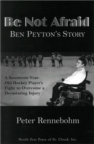 Be Not Afraid : Ben Peyton's Story - A Seventeen-Year-Old Hockey Player's Fight to ...