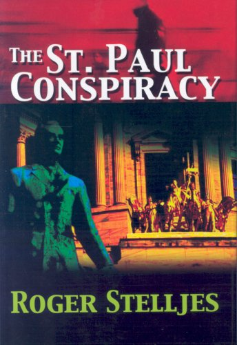The St. Paul Conspiracy {FIRST EDITION} -- AUTHOR'S FIRST BOOK: Stelljes, Roger