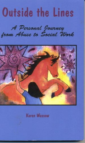 Outside the Lines: A Personal Journey from Abuse to Social Worker {FIRST EDITION}: Wussow, Karen