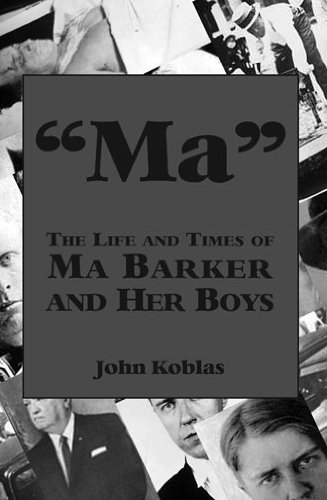 Ma The Life and Times of Ma Barker and Her Boys: John Koblas