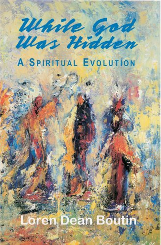 While God Was Hidden, A Spiritual Evolution (SIGNED): Loren Dean Boutin