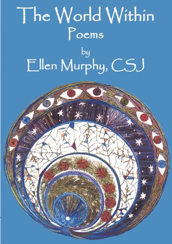 The World Within: Poems By Ellen Murphy, CSJ - Without the World Within, No World Without.: Murphy,...