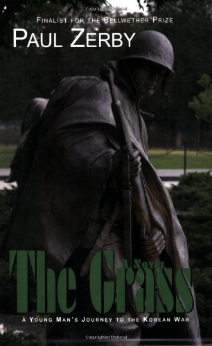 The Grass: A Novel: A Young Man's Journey to the Korean War: Paul Zerby