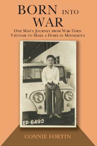 Born into War: One Man's Journey from War-Torn Vietnam to Make a Home in Minnesota{FIRST ...