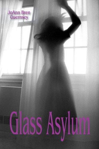 Glass Asylum: Guernsey, JoAnn Bren