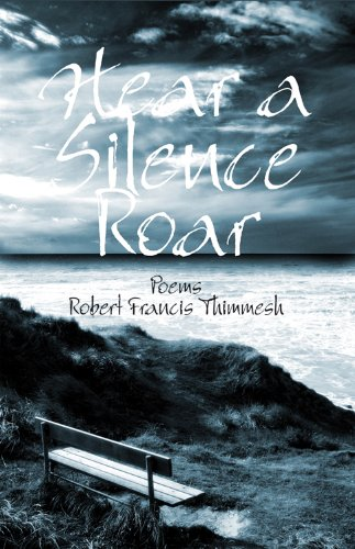 Hear a Silence Roar: Robert Thimmesh