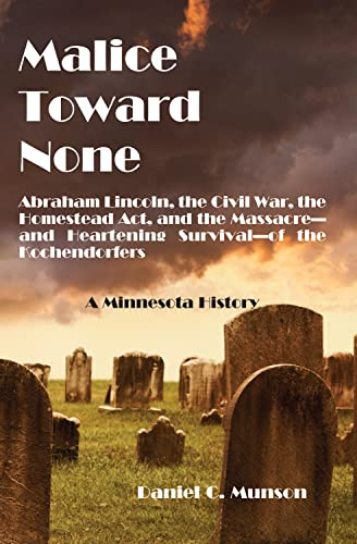 9780878397167: Malice Toward None: Abraham Lincoln, the Civil War, the Homestead Act, and the Massacre --and Heartening Survival--of the Kochendorfers
