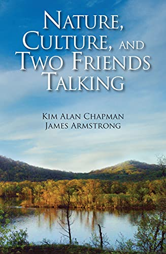 Nature, Culture, and Two Friends Talking: 1985-2013: Chapman, Kim Alan,