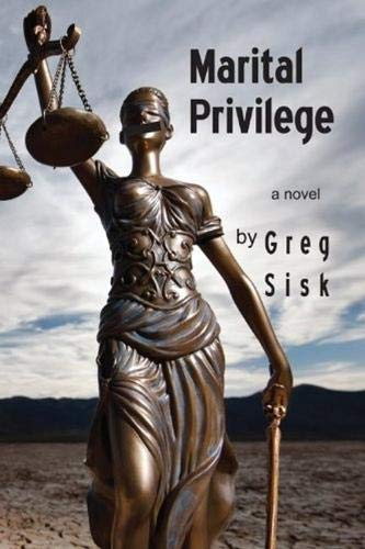 Marital Privilege: A Novel {FIRST EDITION}: Sisk, Greg