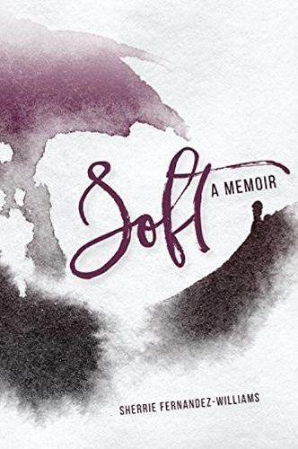 Soft: A Memoir: Sherrie Fernandez-Williams