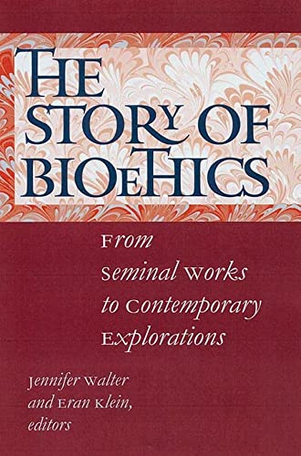 The Story Of Bioethics; From Seminal Works to Contemporary Explorations