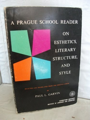A Prague School Reader on Esthetics, Literary Structure and Style: Garvin, Paul L.