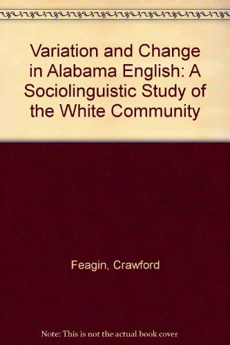 Variation and Change in Alabama English. A Sociolinguistic Study of the White Community: Feagin, ...