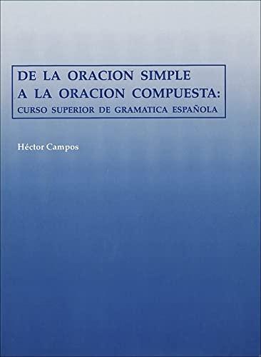 9780878402403: De la Oracion Simple a la Oracion Compuesta: Curso Superior de Gramatica Española (Spanish Edition)