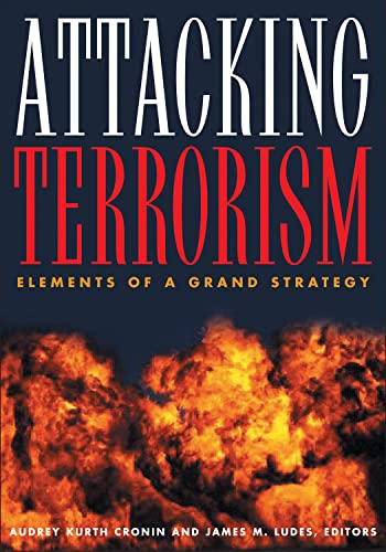 Attacking Terrorism: Elements of a Grand Strategy: Cronin, Audrey Kurth