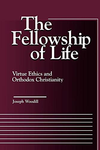 9780878403684: The Fellowship of Life: Virtue Ethics and Orthodox Christianity (Moral Traditions)