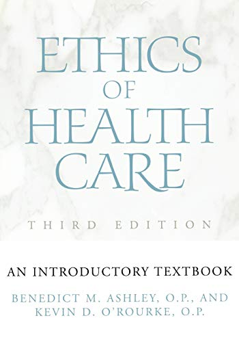 Ethics of Health Care: An Introductory Textbook: Benedict M. Ashley,
