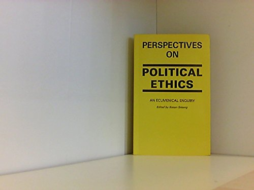 Perspectives on political ethics : an ecumenical enquiry.: Srisang, Koson.