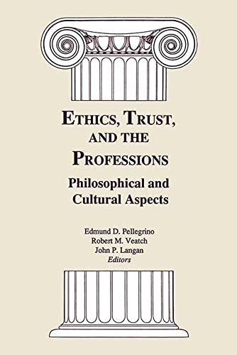Ethics, Trust, and the Professions: Philosophical and: Edmund D. Pellegrino