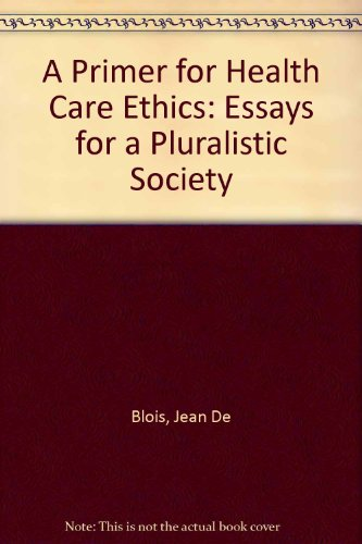 a primer for health care ethics essays for a   a primer for health care ethics essays for a pluralistic  society