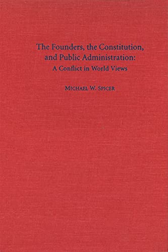 9780878405817: The Founders, the Constitution, and Public Administration: A Conflict in World Views