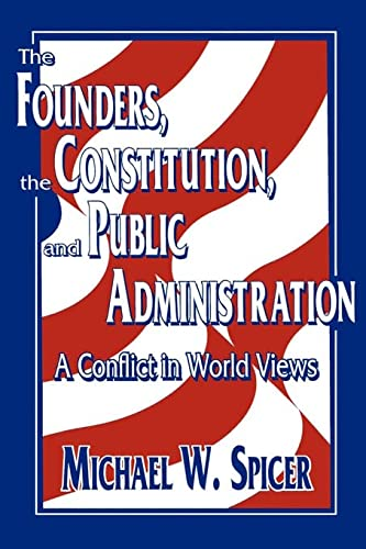 9780878405824: The Founders, the Constitution, and Public Administration: A Conflict in World Views