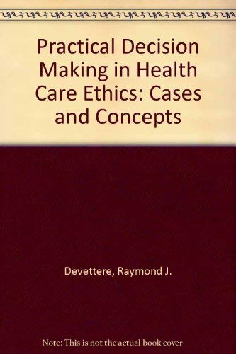 Practical Decision Making in Health Care Ethics: Cases and Concepts: Raymond J. Devettere