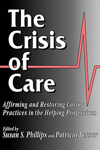 9780878405992: The Crisis of Care: Affirming and Restoring Caring Practices in the Helping Professions