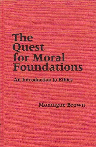 9780878406029: The Quest for Moral Foundations: An Introduction to Ethics