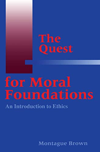 9780878406135: The Quest for Moral Foundations: An Introduction to Ethics