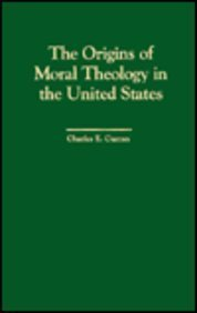 9780878406340: The Origins of Moral Theology in the United States: Three Different Approaches (Moral Traditions & Moral Arguments)