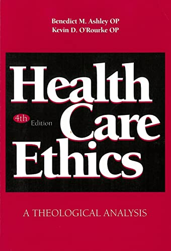 Health Care Ethics : A Theological Analysis: Benedict M. Ashley;