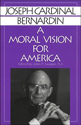 Joseph Cardinal Bernardin a Moral Vision for: Joseph Cardinal Bernardin,