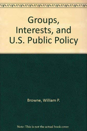 Groups, Interests, and U.S. Public Policy: Browne, William P.