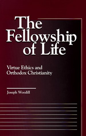 9780878407002: The Fellowship of Life: Virtue Ethics and Orthodox Christianity (Moral Traditions and Moral Arguments Series)