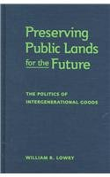 Preserving Public Lands for the Future: The Politics of Intergenerational Goods [Series: American ...