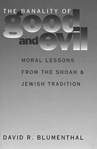 9780878407156: The Banality of Good and Evil: Moral Lessons from the Shoah and Jewish Tradition (Moral Traditions)