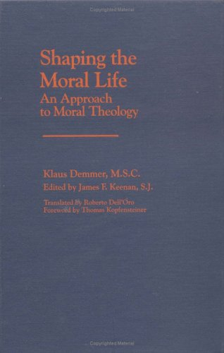 Shaping the Moral Life: An Approach to Moral Theology (Moral Traditions and Moral Arguments): ...