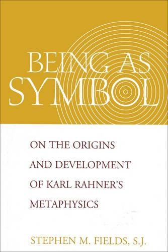 Being as Symbol: On the Origins and Development of Karl Rahner's Metaphysics: Fields, Stephen