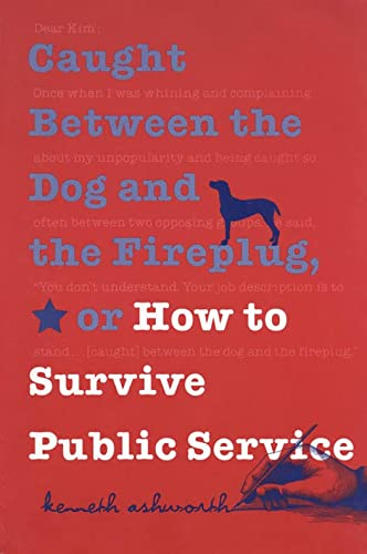 9780878408474: Caught Between the Dog and the Fireplug, or How to Survive Public Service (Text Teach / Policies)