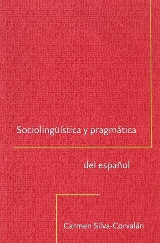 Sociolingüistica y pragmática del español (Georgetown Studies: Silva-Corvalán, Carmen