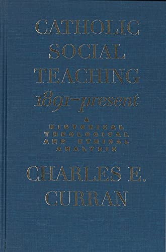 9780878408801: Catholic Social Teaching, 1891-Present: A Historical, Theological, and Ethical Analysis (Moral Traditions)