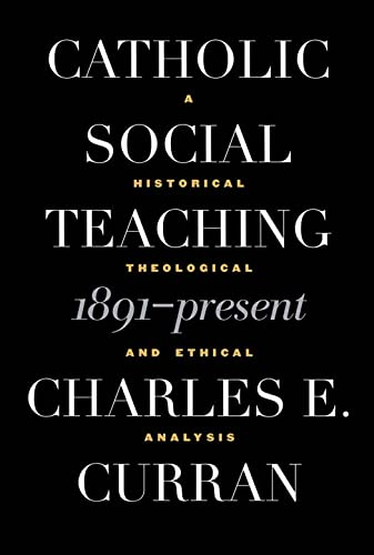9780878408818: Catholic Social Teaching, 1891-Present: A Historical, Theological, and Ethical Analysis (Moral Traditions)