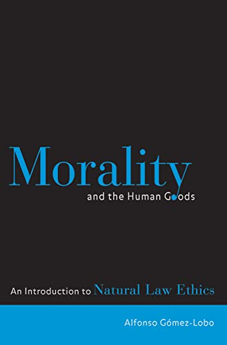 9780878408856: Morality and the Human Goods: An Introduction to Natural Law Ethics