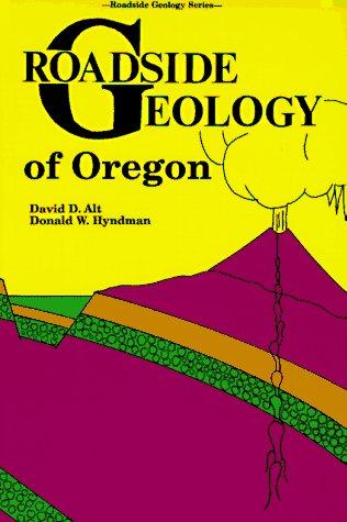 Roadside Geology of Oregon (Roadside Geology Series): David D. Alt, Donald W. Hyndman