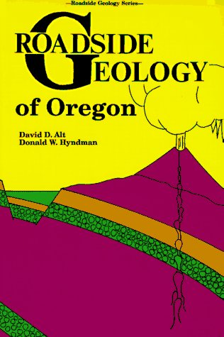 Roadside Geology of Oregon (Roadside Geology Series) (0878420630) by David D. Alt; Donald W. Hyndman