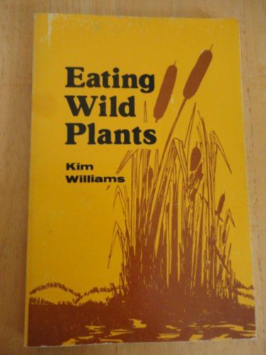 Eating Wild Plants: Williams, Kim {Author} with Dr. Sherman J. Preece, Jr. {Introduction By}