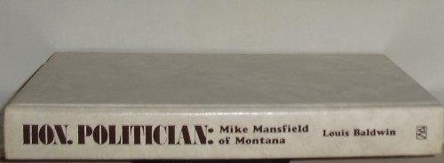 Hon. Politician: Mike Mansfield of Montana: Baldwin, Louis