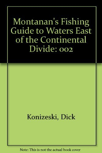 Montanan's Fishing Guide to Waters East of the Continental Divide: Konizeski, Dick